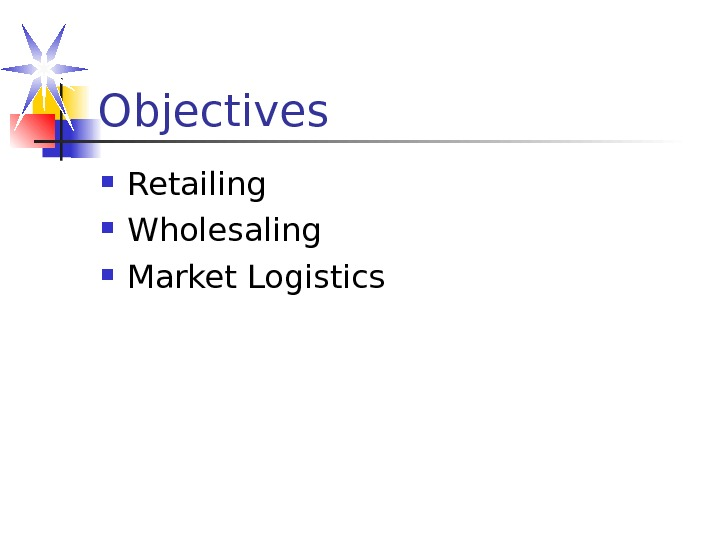 Objectives Retailing Wholesaling Market Logistics