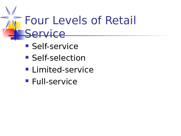 Four Levels of Retail Service Self-selection Limited-service Full-service