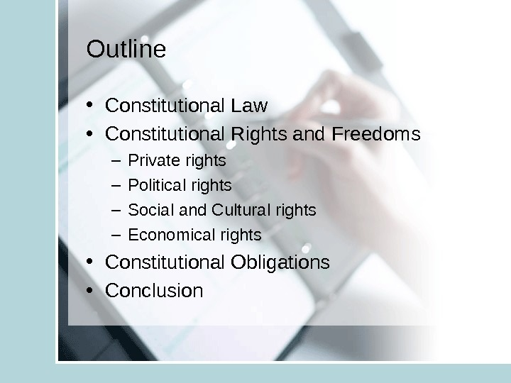 Outline • Constitutional Law • Constitutional Rights and Freedoms – Private rights – Political rights –