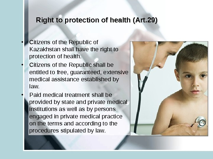 Right to protection of health (Art. 29) • Citizens of the Republic of Kazakhstan shall have