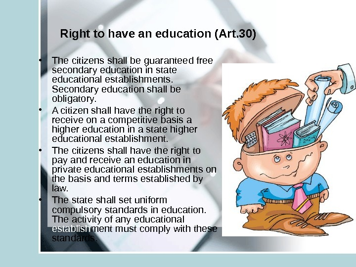 Right to have an education (Art. 30) • The citizens shall be guaranteed free secondary education