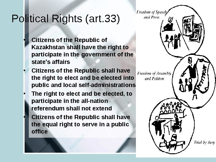 Political Rights (art. 33) • Citizens of the Republic of Kazakhstan shall have the right to