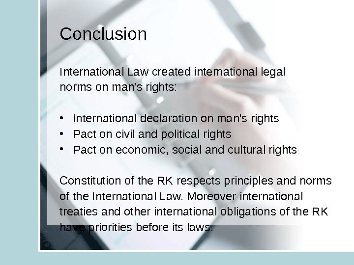 Conclusion International Law created international legal norms on man's rights:  • International declaration on man's