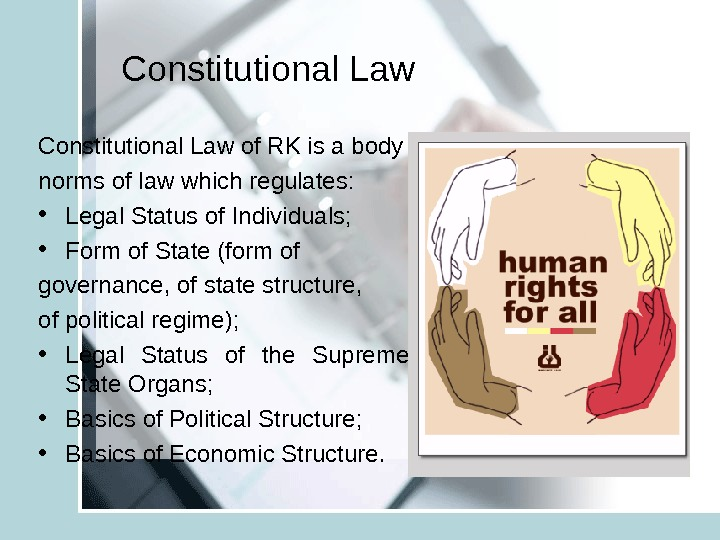 Constitutional Law of RK is a body norms of law which regulates:  • Legal Status