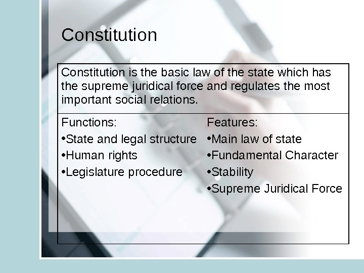 Constitution is the basic law of the state which has the supreme juridical force and regulates