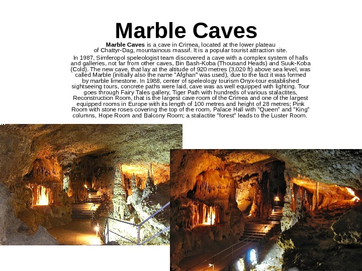 Marble Caves is a cave in Crimea, located at the lower plateau of Chattyr-Dag, mountainous massif.