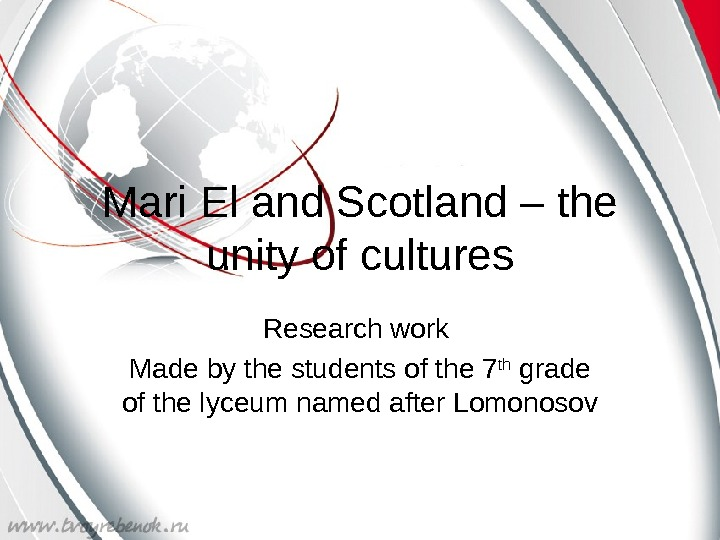 Mari El and Scotland – the unity of cultures Research work Made by the