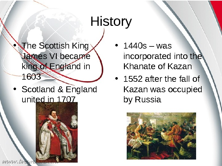 History • The Scottish King James VI became king of England in 1603 •