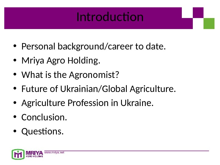 www. mriya. net Introduction • Personal background/career to date.  • Mriya Agro Holding.  •