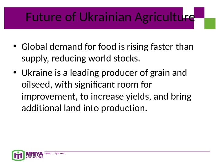 www. mriya. net. Future of Ukrainian Agriculture • Global demand for food is rising faster than