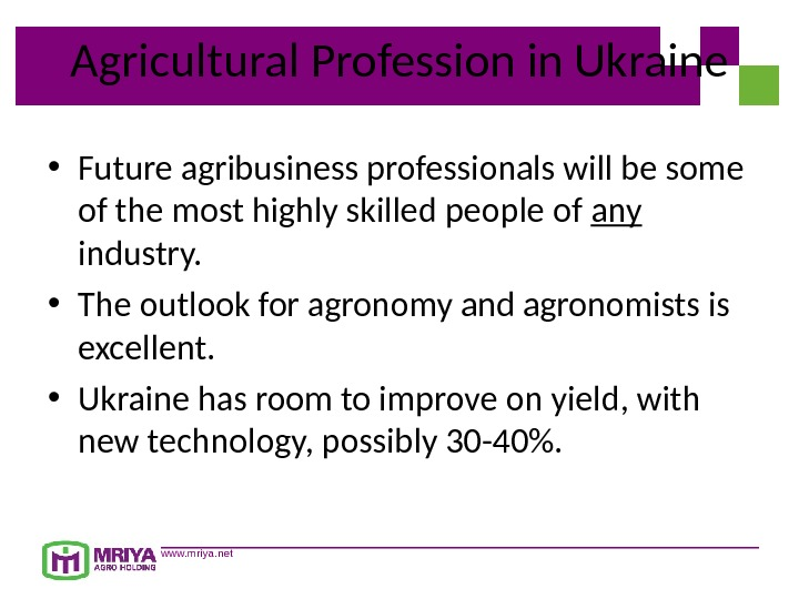 www. mriya. net. Agricultural Profession in Ukraine • Future agribusiness professionals will be some of the