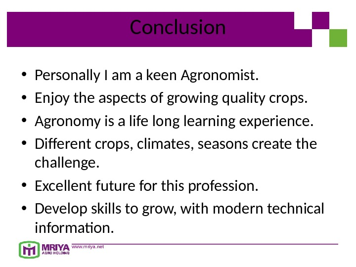 www. mriya. net Conclusion • Personally I am a keen Agronomist.  • Enjoy the aspects