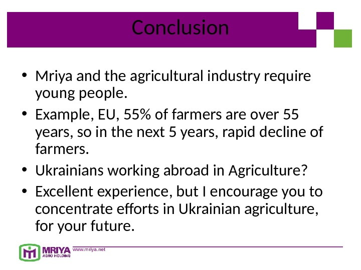 www. mriya. net Conclusion • Mriya and the agricultural industry require young people.  • Example,