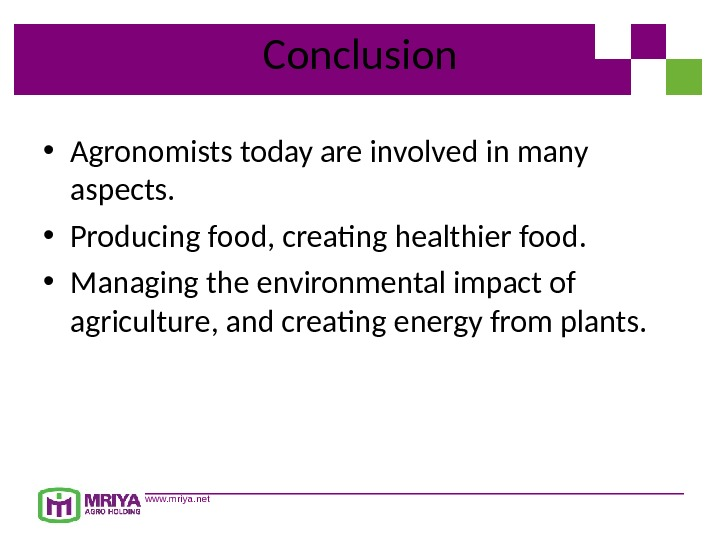 www. mriya. net Conclusion • Agronomists today are involved in many aspects.  • Producing food,