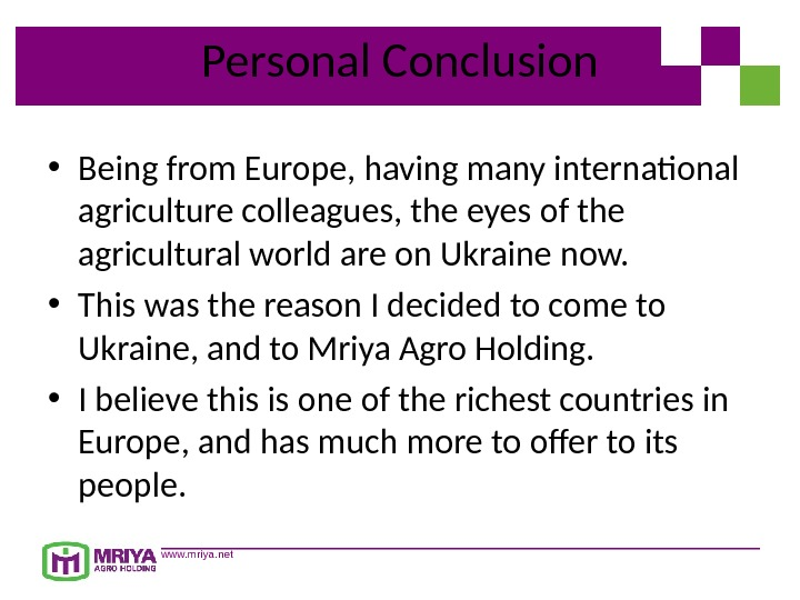 www. mriya. net Personal Conclusion • Being from Europe, having many international agriculture colleagues, the eyes
