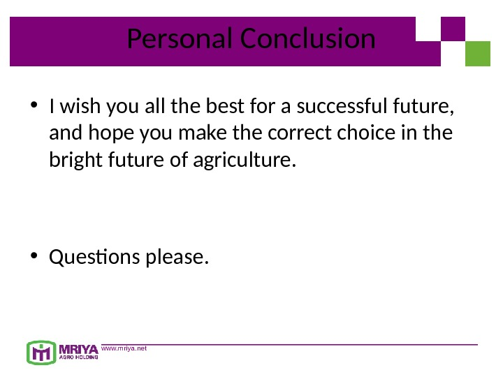 www. mriya. net Personal Conclusion • I wish you all the best for a successful future,