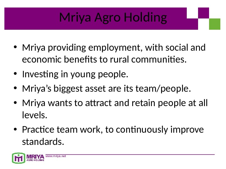 www. mriya. net Mriya Agro Holding • Mriya providing employment, with social and economic benefits to