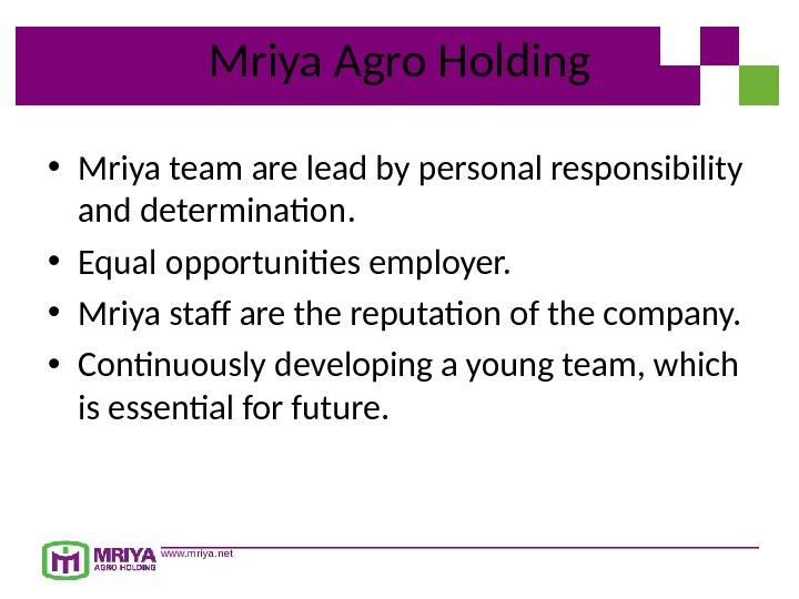 www. mriya. net Mriya Agro Holding • Mriya team are lead by personal responsibility and determination.