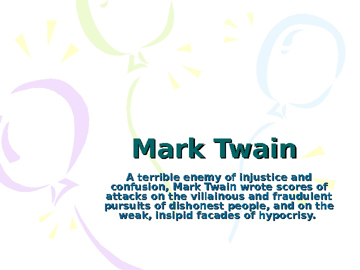 Mark Twain A terrible enemy of injustice and confusion, Mark Twain wrote scores of