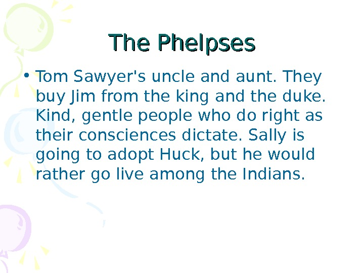 The Phelpses • Tom Sawyer's uncle and aunt. They buy Jim from the king