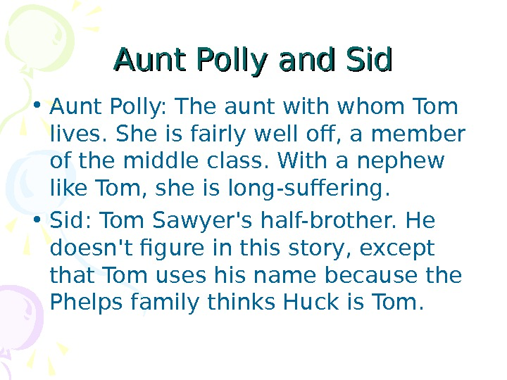 Aunt Polly and Sid • Aunt Polly: The aunt with whom Tom lives. She
