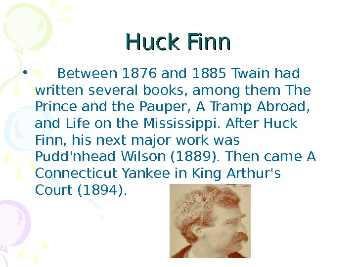 Huck Finn • Between 1876 and 1885 Twain had written several books, among them