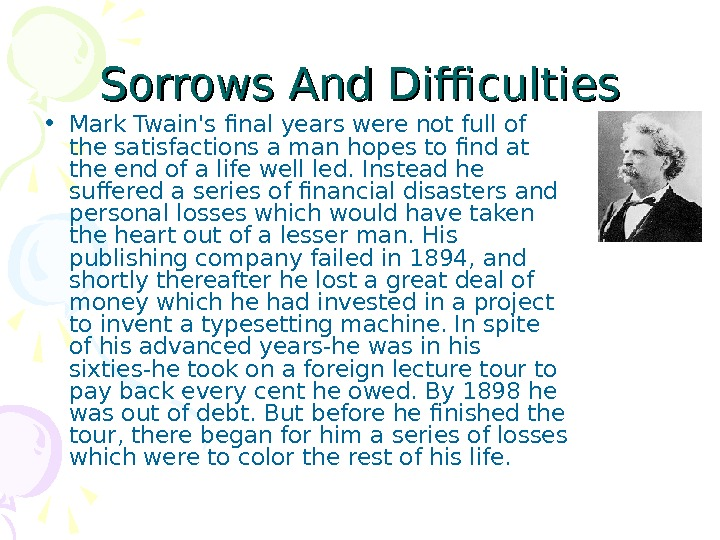 Sorrows And Difficulties • Mark Twain's final years were not full of the satisfactions