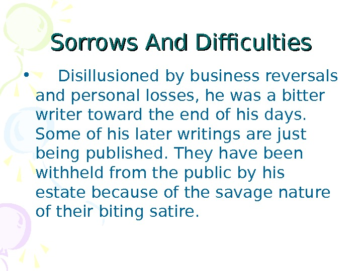 Sorrows And Difficulties • Disillusioned by business reversals and personal losses, he was a