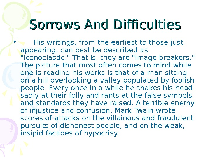 Sorrows And Difficulties • His writings, from the earliest to those just appearing, can