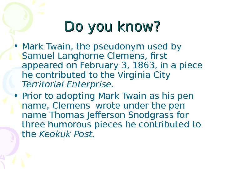 Do you know?  • Mark Twain, the pseudonym used by Samuel Langhorne Clemens,