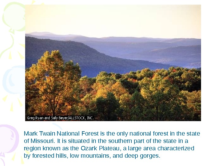 Mark Twain National Forest is the only national forest in the state of Missouri.