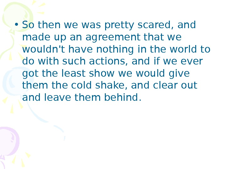 • So then we was pretty scared, and made up an agreement that we