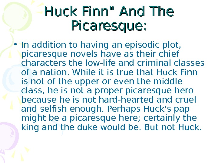 Huck Finn And The Picaresque:  • In addition to having an episodic plot,