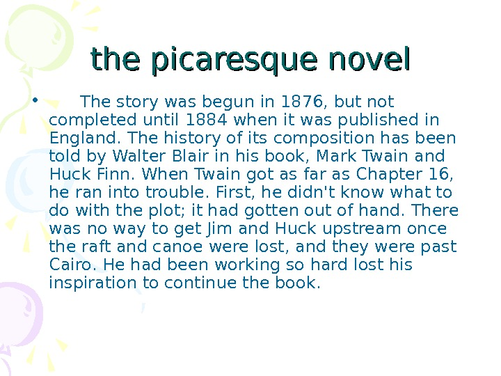 the picaresque novel • The story was begun in 1876, but not completed until