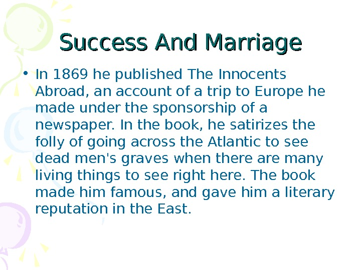 Success And Marriage • In 1869 he published The Innocents Abroad, an account of