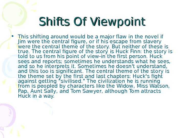 Shifts Of Viewpoint • This shifting around would be a major flaw in the