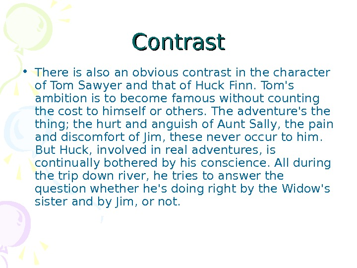 Contrast • There is also an obvious contrast in the character of Tom Sawyer