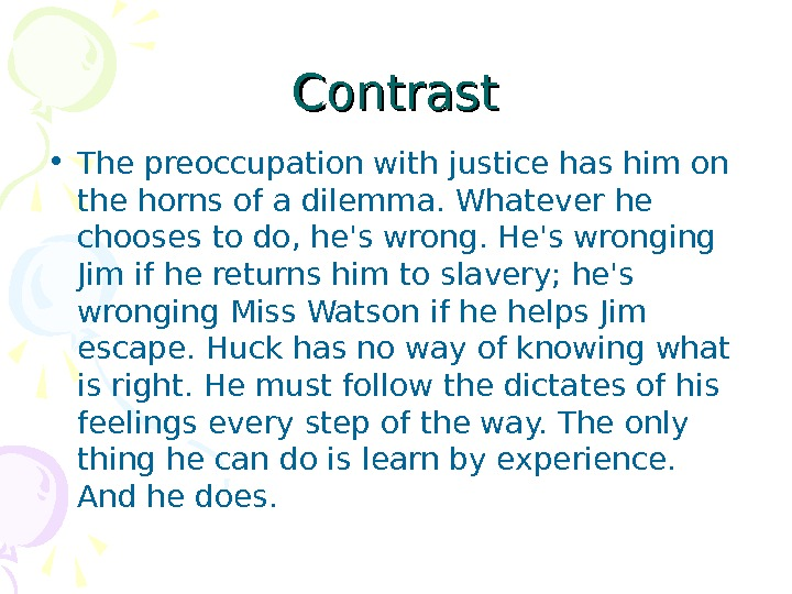 Contrast • The preoccupation with justice has him on the horns of a dilemma.