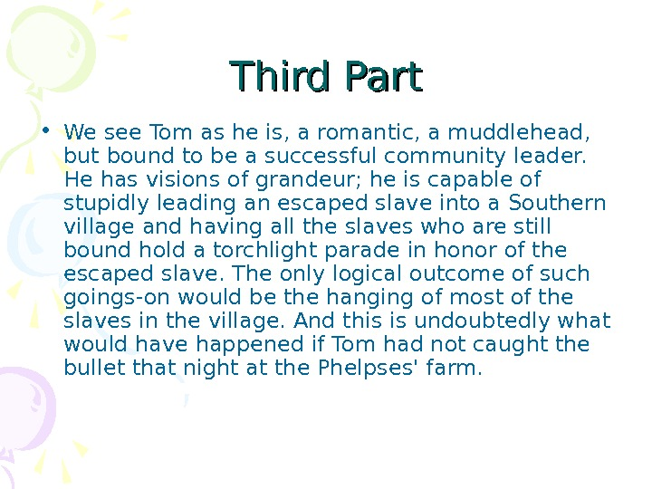 Third Part • We see Tom as he is, a romantic, a muddlehead,
