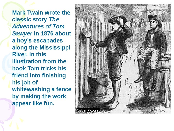 Mark Twain wrote the classic story The Adventures of Tom Sawyer in 1876 about