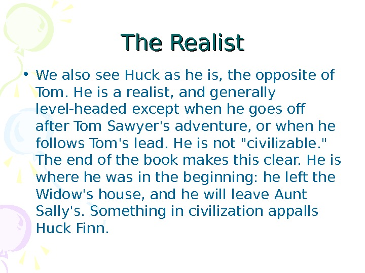 The Realist • We also see Huck as he is, the opposite of Tom.