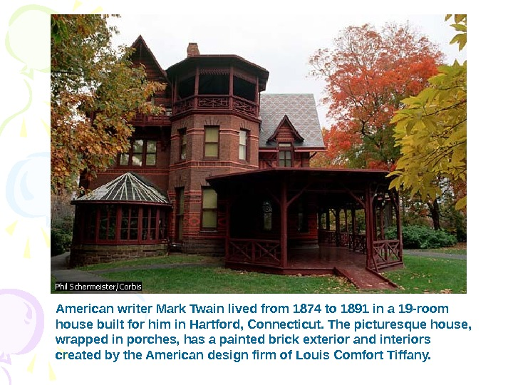 American writer Mark Twain lived from 1874 to 1891 in a 19 -room house