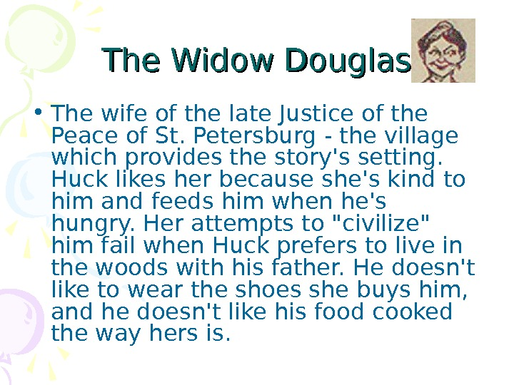 The Widow Douglas • The wife of the late Justice of the Peace of