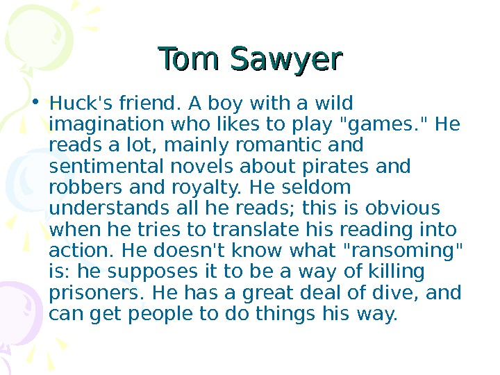 Tom Sawyer • Huck's friend. A boy with a wild imagination who likes to