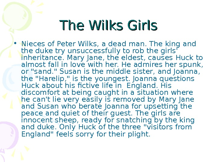 The Wilks Girls • Nieces of Peter Wilks, a dead man. The king and