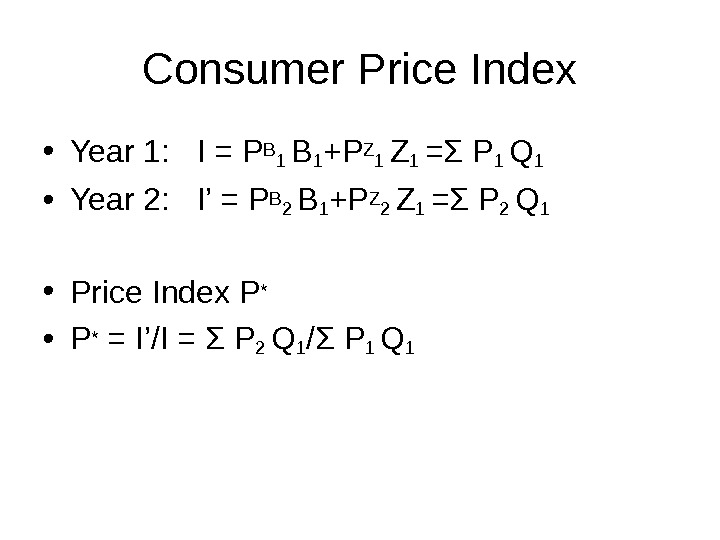 Consumer Price Index • Year 1:  I = PB 1 +P Z 1