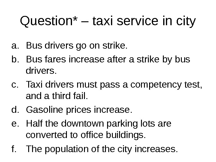 Question* – taxi service in city a. Bus drivers go on strike. b. Bus