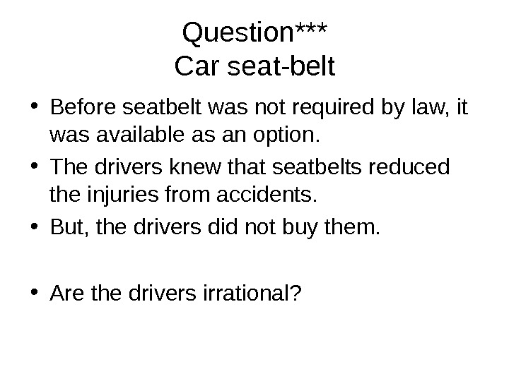 Question*** Car seat-belt • Before seatbelt was not required by law, it was available
