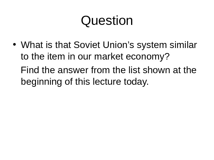 Question • What is that Soviet Union's system similar to the item in our