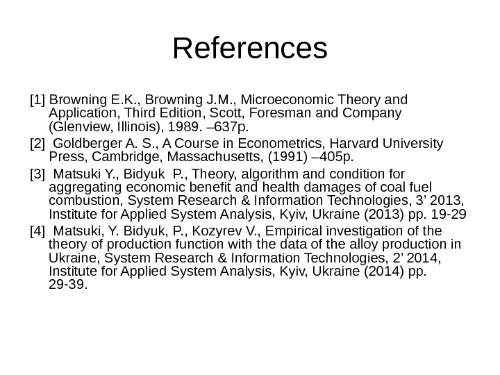 References [1] Browning E. K. , Browning J. M. , Microeconomic Theory and Application,